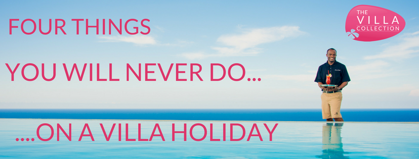 Four Things you will never do on a villa holiday